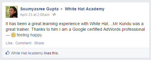 It has been a great learning experience with White Hat....Mr Kundu was a great trainer. Thanks to him I am a Google certified AdWords professional — feeling happy.